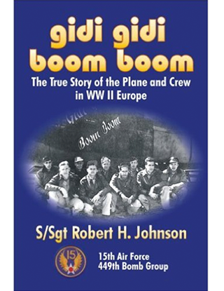 Gidi Gidi Boom Boom: The True Story of the Plane and Crew in WWII Europe By Robert H. Johnson